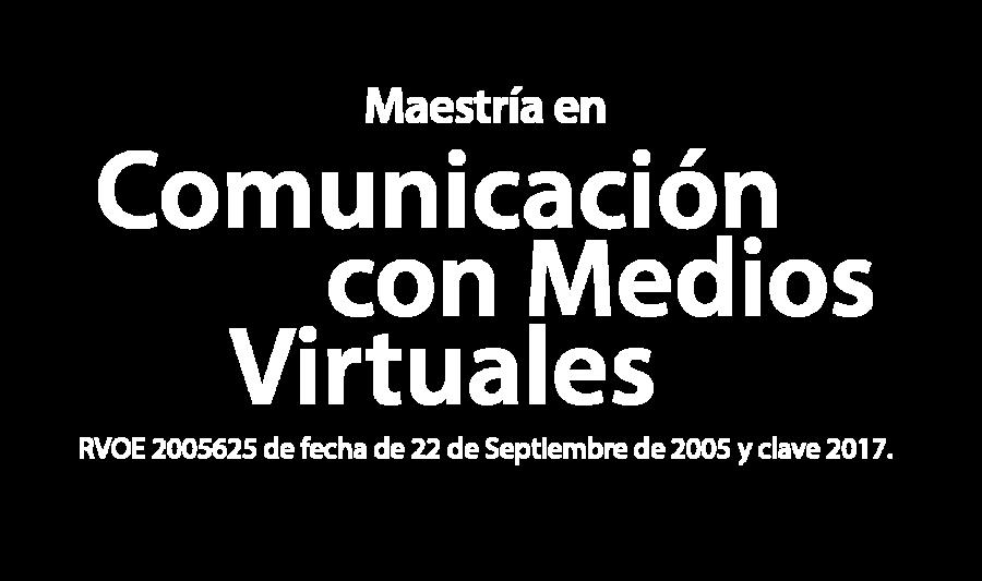 Maestría en Comunicación con Medios Virtuales